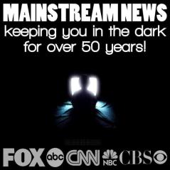 mainstreammedianewskeepingyouinthedarkmainstream-media